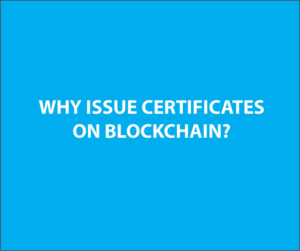 Certidapp - Why issue certificate on bLockchain